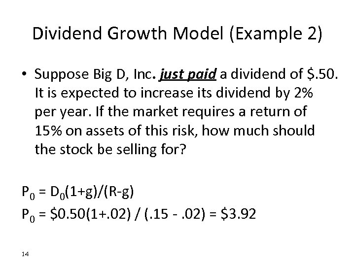 Dividend Growth Model (Example 2) • Suppose Big D, Inc. just paid a dividend