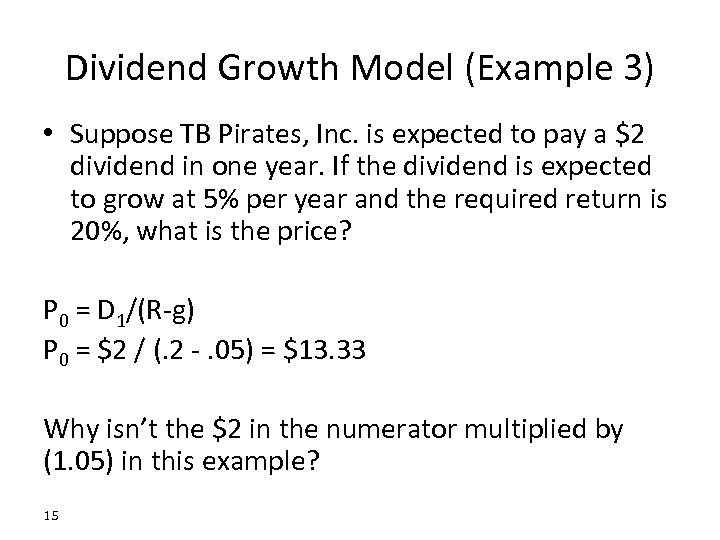 Dividend Growth Model (Example 3) • Suppose TB Pirates, Inc. is expected to pay