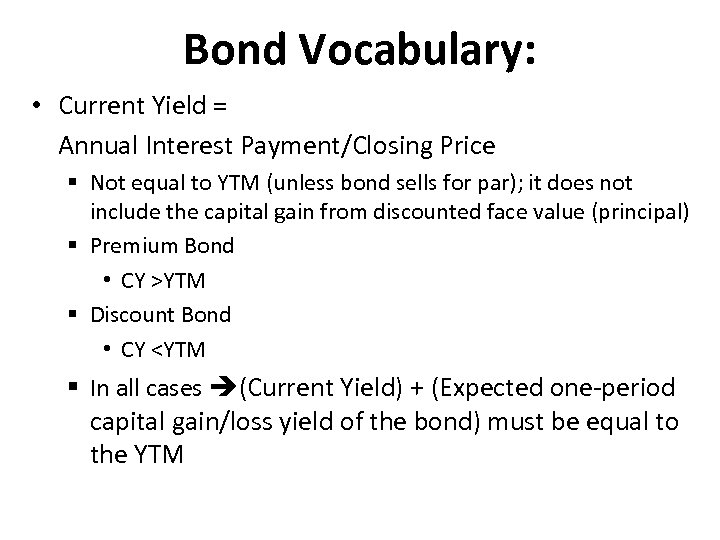 Bond Vocabulary: • Current Yield = Annual Interest Payment/Closing Price § Not equal to