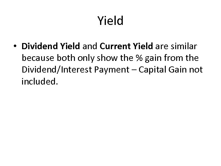 Yield • Dividend Yield and Current Yield are similar because both only show the