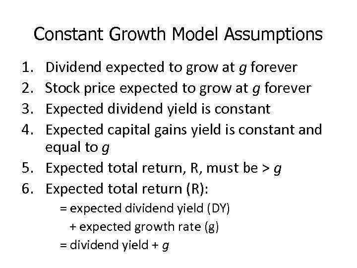 Constant Growth Model Assumptions 1. 2. 3. 4. Dividend expected to grow at g