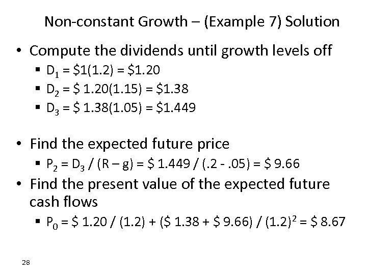 Non-constant Growth – (Example 7) Solution • Compute the dividends until growth levels off