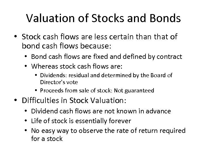 Valuation of Stocks and Bonds • Stock cash flows are less certain that of
