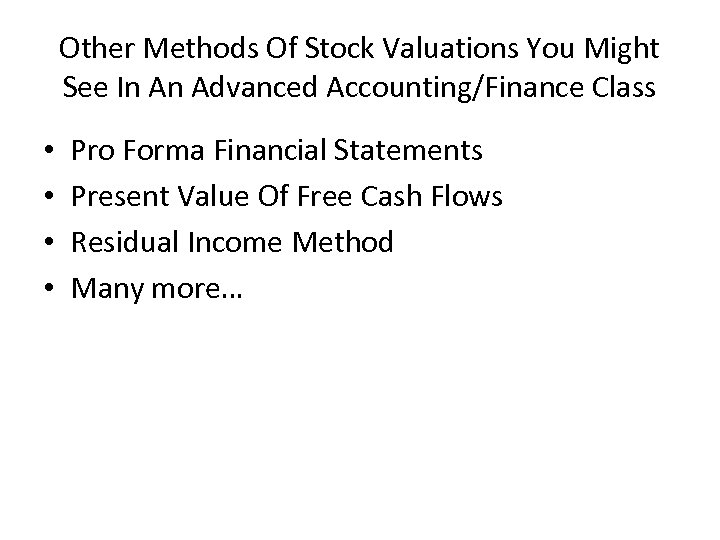 Other Methods Of Stock Valuations You Might See In An Advanced Accounting/Finance Class •