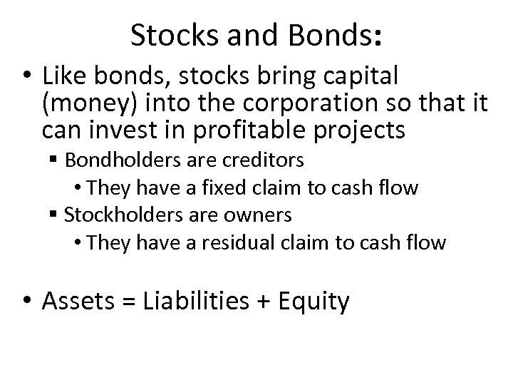 Stocks and Bonds: • Like bonds, stocks bring capital (money) into the corporation so