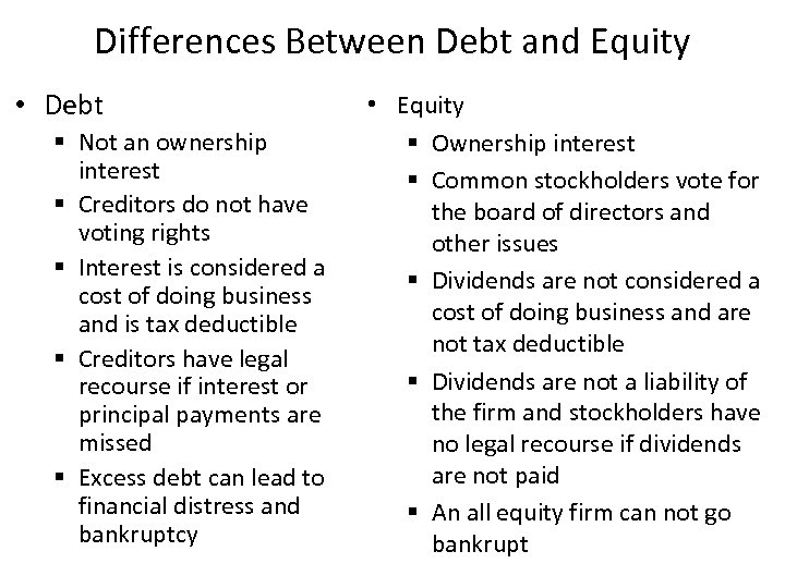 Differences Between Debt and Equity • Debt § Not an ownership interest § Creditors