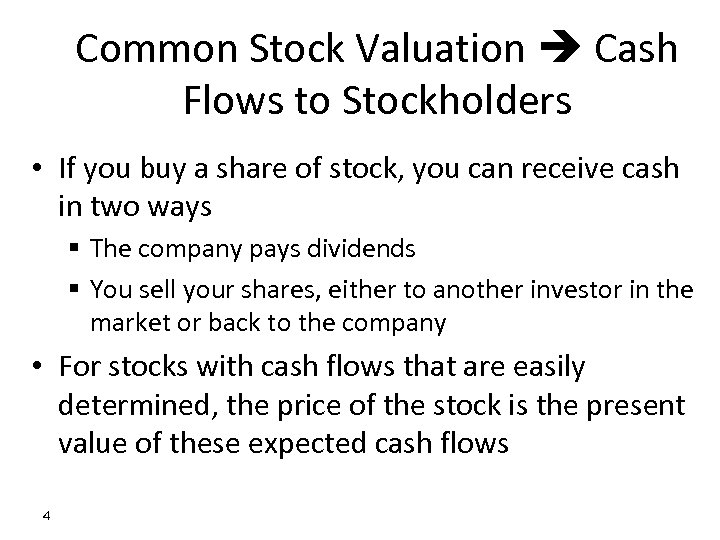 Common Stock Valuation Cash Flows to Stockholders • If you buy a share of