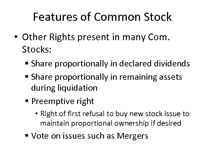Features of Common Stock • Other Rights present in many Com. Stocks: § Share