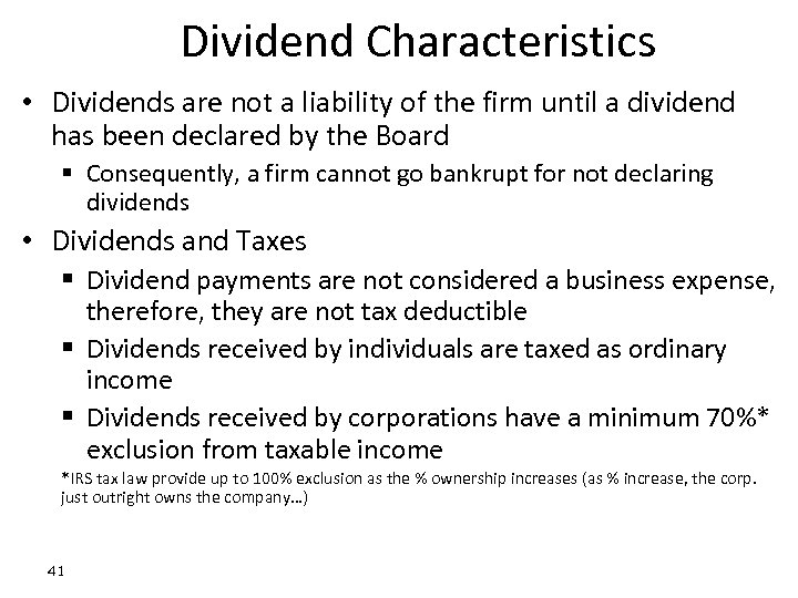 Dividend Characteristics • Dividends are not a liability of the firm until a dividend