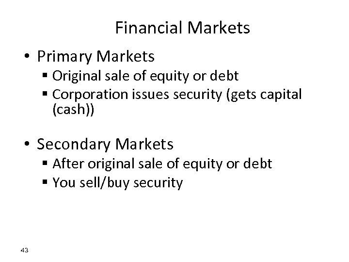 Financial Markets • Primary Markets § Original sale of equity or debt § Corporation