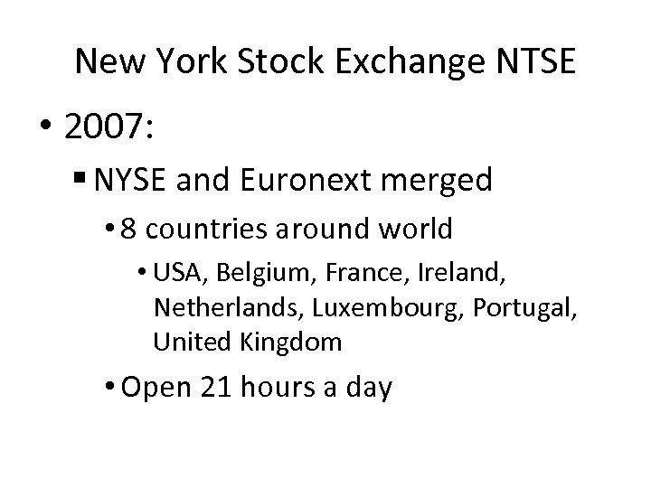 New York Stock Exchange NTSE • 2007: § NYSE and Euronext merged • 8