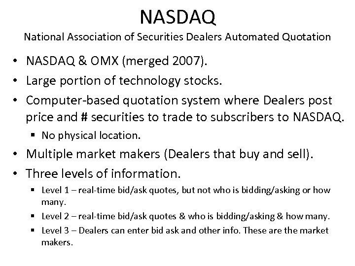 NASDAQ National Association of Securities Dealers Automated Quotation • NASDAQ & OMX (merged 2007).
