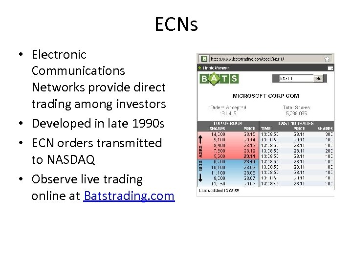 ECNs • Electronic Communications Networks provide direct trading among investors • Developed in late
