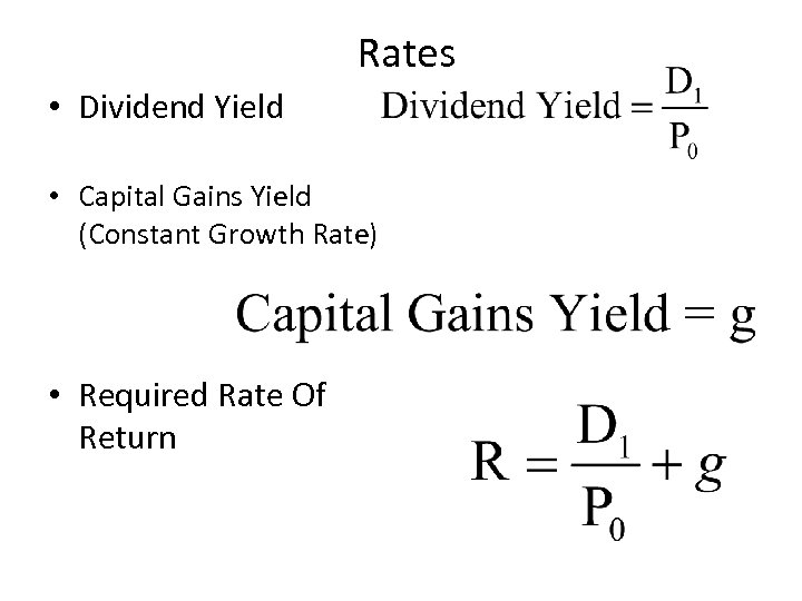 Rates • Dividend Yield • Capital Gains Yield (Constant Growth Rate) • Required Rate
