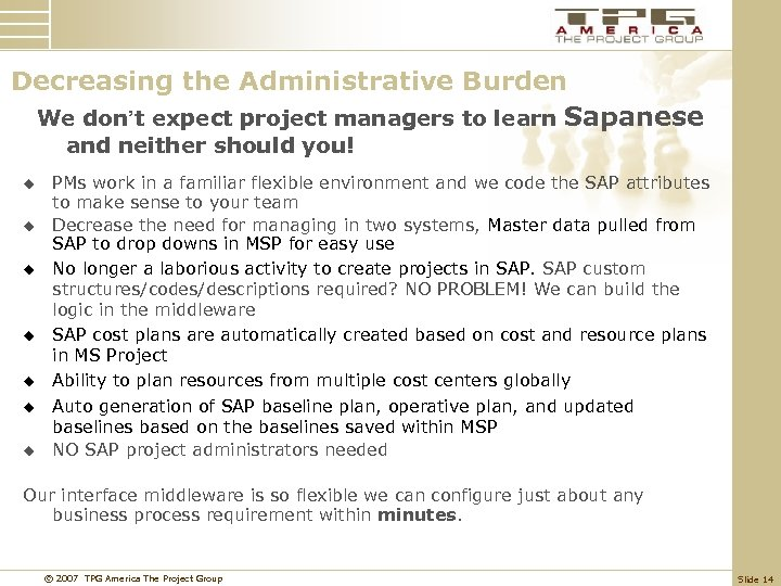 Decreasing the Administrative Burden We don't expect project managers to learn Sapanese and neither