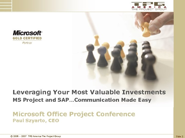 Leveraging Your Most Valuable Investments MS Project and SAP…Communication Made Easy Microsoft Office Project