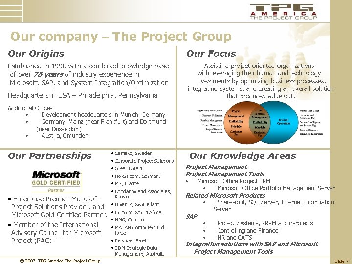 Our company – The Project Group Our Origins Our Focus Established in 1998 with