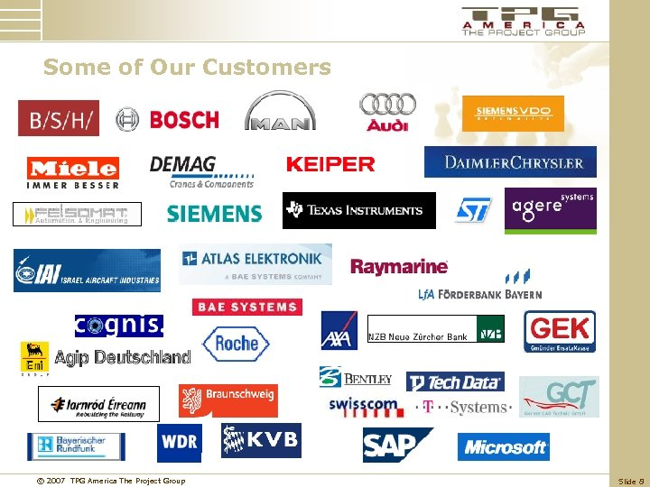 Some of Our Customers © 2007 TPG America The Project Group Slide 8