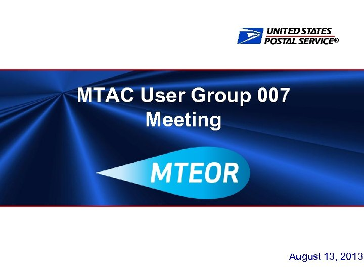 ® MTAC User Group 007 Meeting August 13, 2013