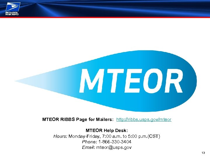 MTEOR RIBBS Page for Mailers: http: //ribbs. usps. gov/mteor MTEOR Help Desk: Hours: Monday-Friday,