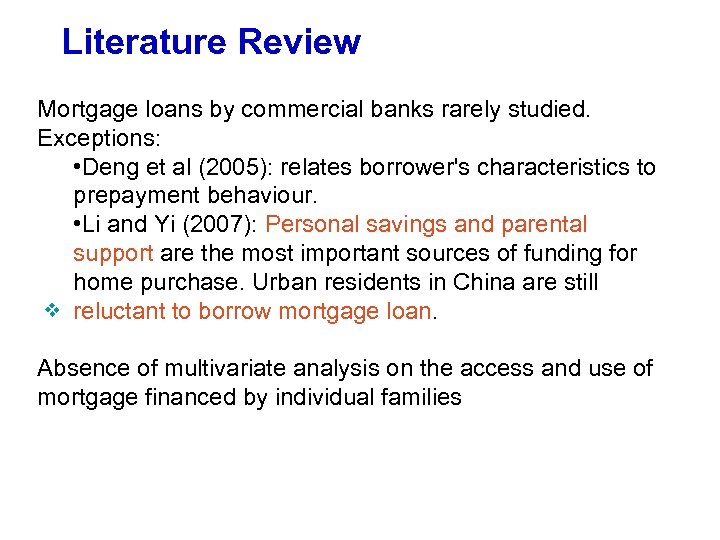 Literature Review Mortgage loans by commercial banks rarely studied. Exceptions: • Deng et al