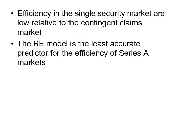 • Efficiency in the single security market are low relative to the contingent