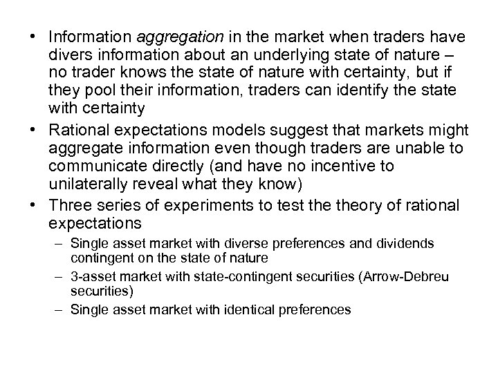 • Information aggregation in the market when traders have divers information about an