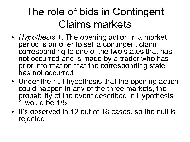 The role of bids in Contingent Claims markets • Hypothesis 1. The opening action