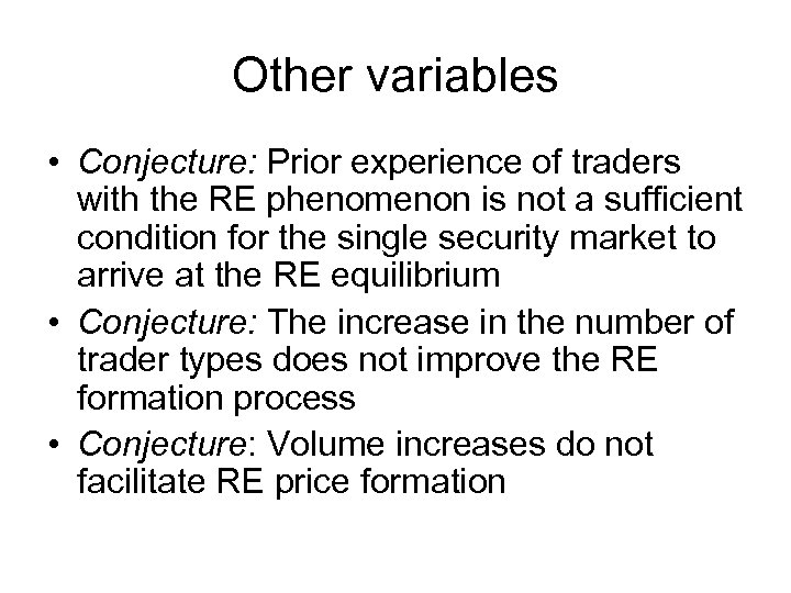 Other variables • Conjecture: Prior experience of traders with the RE phenomenon is not