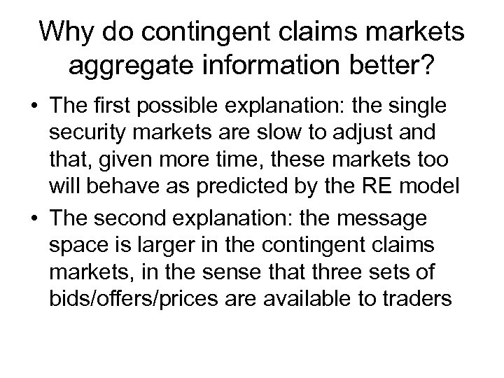 Why do contingent claims markets aggregate information better? • The first possible explanation: the