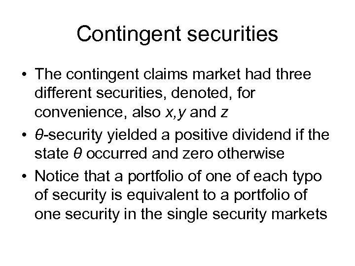 Contingent securities • The contingent claims market had three different securities, denoted, for convenience,