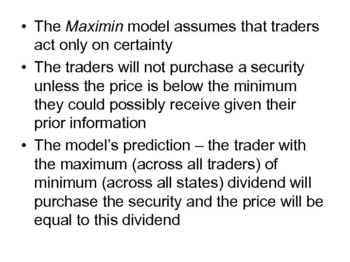 • The Maximin model assumes that traders act only on certainty • The