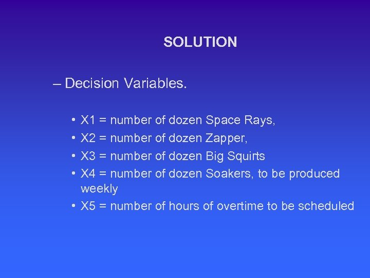 SOLUTION – Decision Variables. • • X 1 = number of dozen Space Rays,