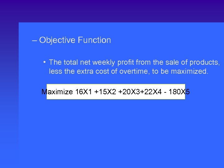 – Objective Function • The total net weekly profit from the sale of products,