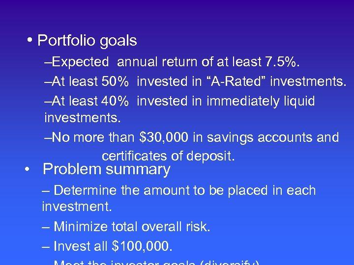 • Portfolio goals –Expected annual return of at least 7. 5%. –At least