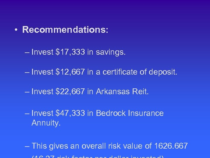 • Recommendations: – Invest $17, 333 in savings. – Invest $12, 667 in