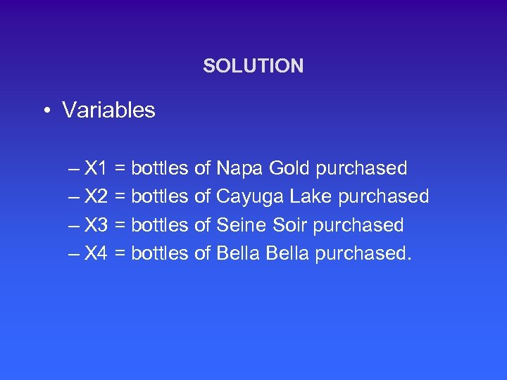 SOLUTION • Variables – X 1 = bottles of Napa Gold purchased – X