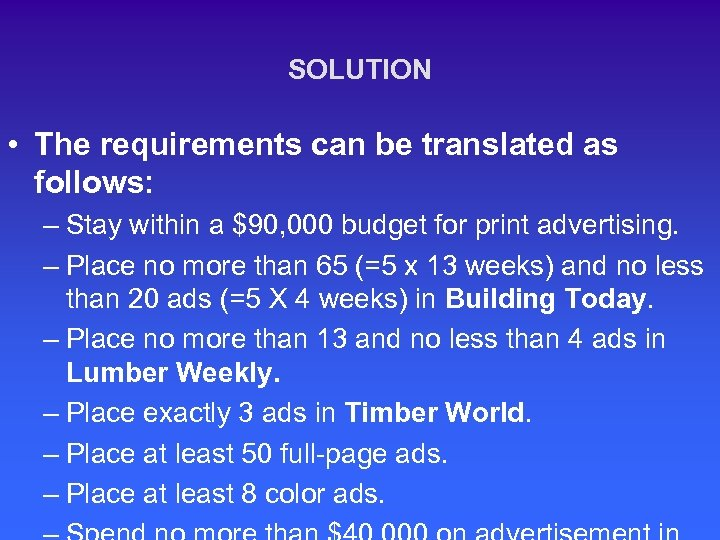 SOLUTION • The requirements can be translated as follows: – Stay within a $90,
