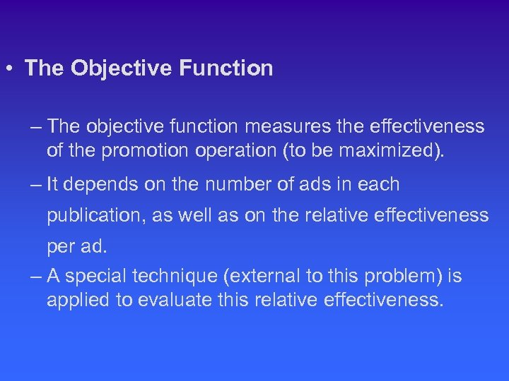 • The Objective Function – The objective function measures the effectiveness of the