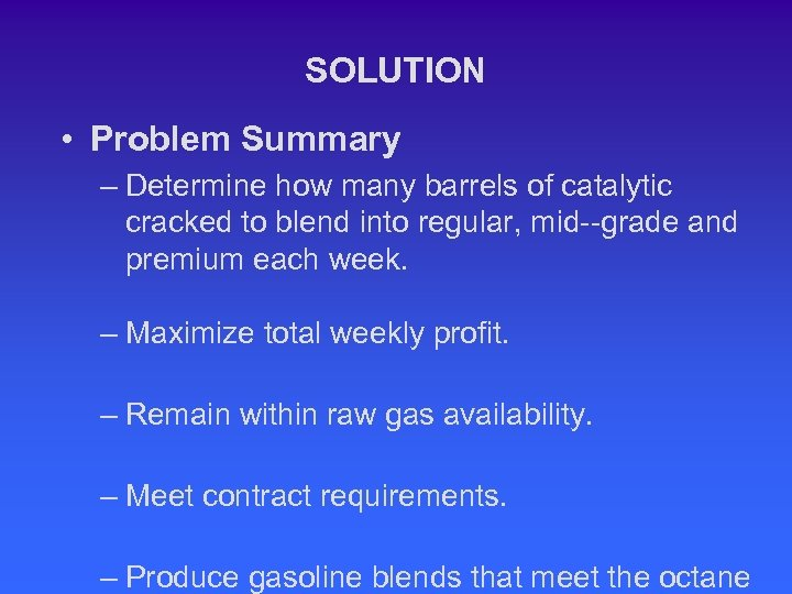 SOLUTION • Problem Summary – Determine how many barrels of catalytic cracked to blend