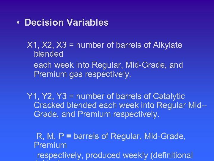 • Decision Variables X 1, X 2, X 3 = number of barrels