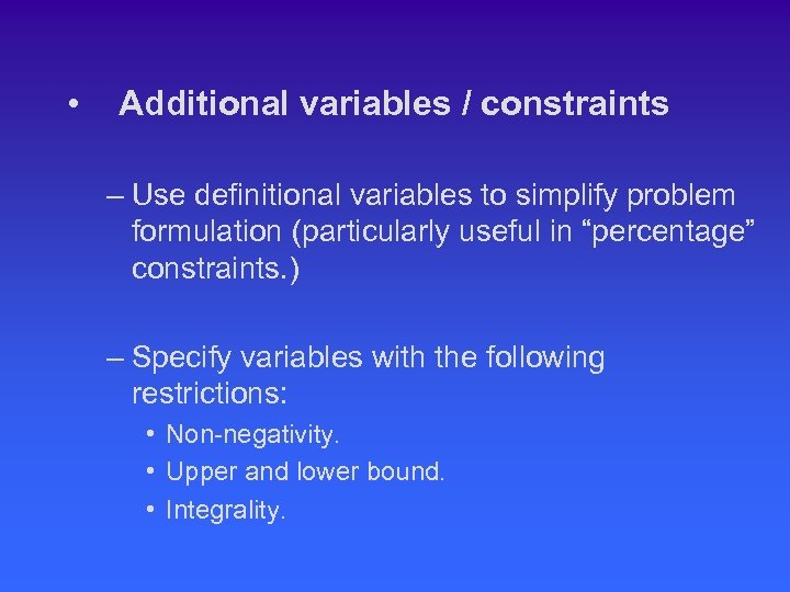 • Additional variables / constraints – Use definitional variables to simplify problem formulation