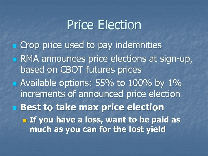 Price Election n n Crop price used to pay indemnities RMA announces price elections