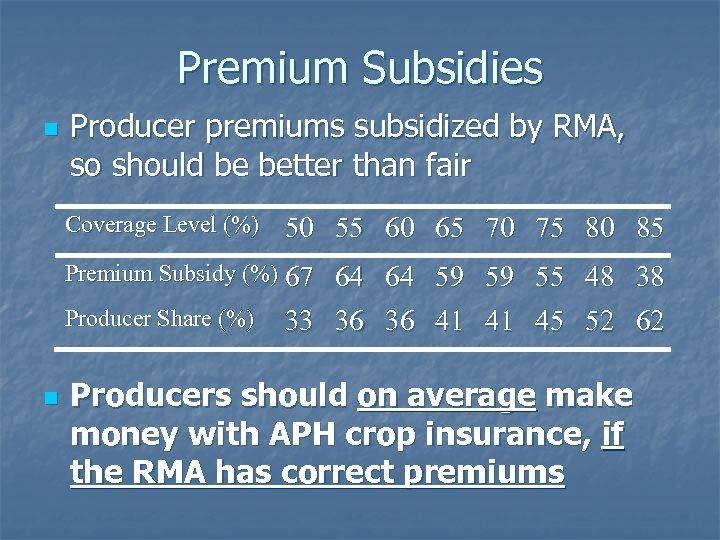 Premium Subsidies n Producer premiums subsidized by RMA, so should be better than fair