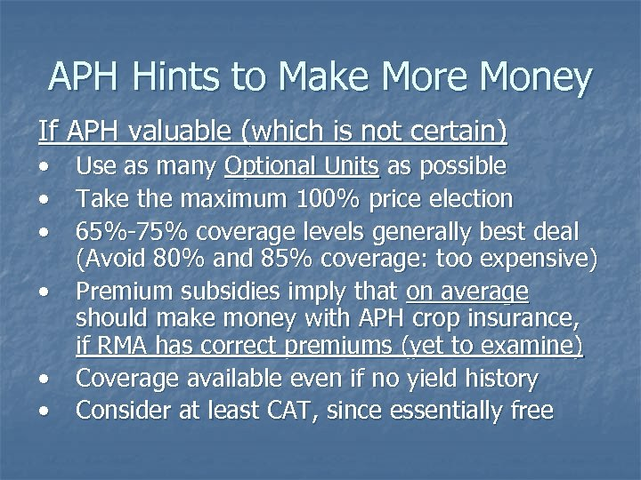 APH Hints to Make More Money If APH valuable (which is not certain) •