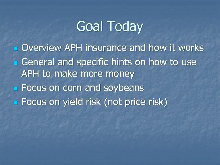 Goal Today n n Overview APH insurance and how it works General and specific
