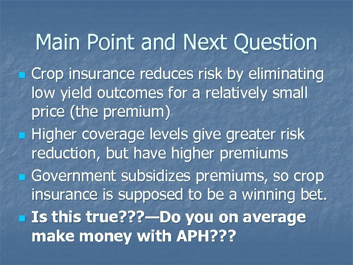 Main Point and Next Question n n Crop insurance reduces risk by eliminating low