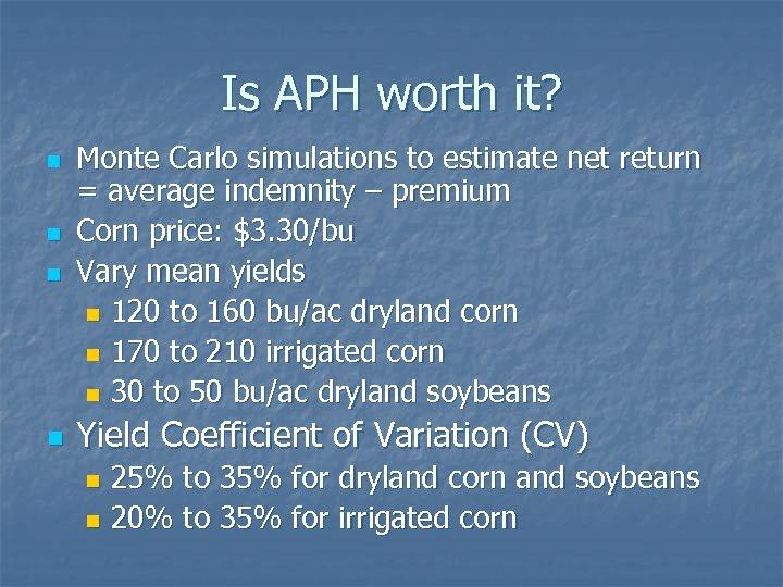 Is APH worth it? n Monte Carlo simulations to estimate net return = average