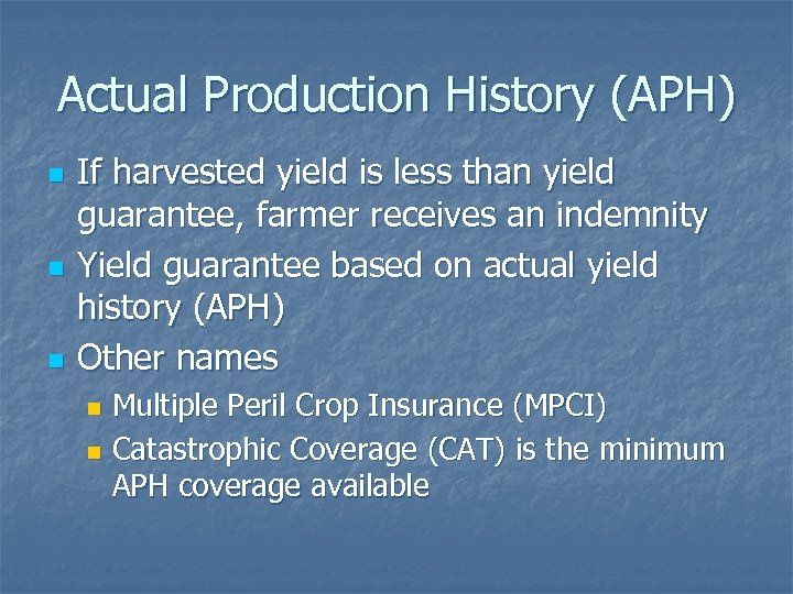Actual Production History (APH) n n n If harvested yield is less than yield
