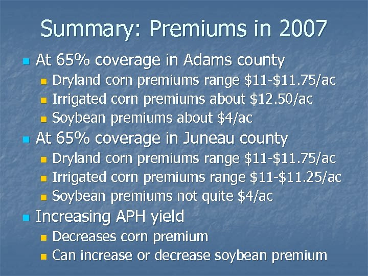 Summary: Premiums in 2007 n At 65% coverage in Adams county Dryland corn premiums